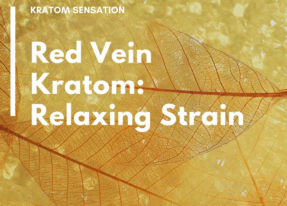 Red Vein Kratom: Relaxing Strain